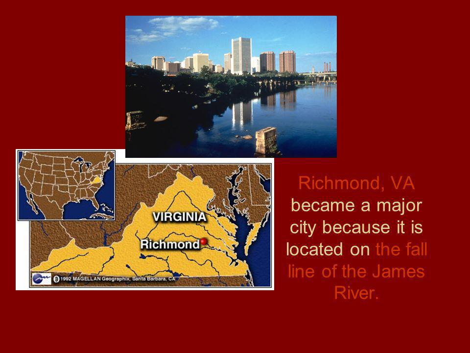 Richmond, VA became a major city because it is located on the fall line of the James River.