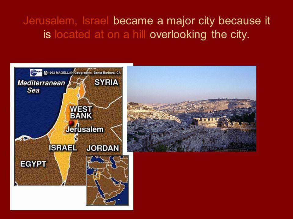 Jerusalem, Israel became a major city because it is located at on a hill overlooking the city.