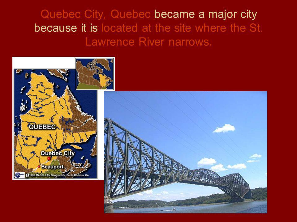 Quebec City, Quebec became a major city because it is located at the site where the St.