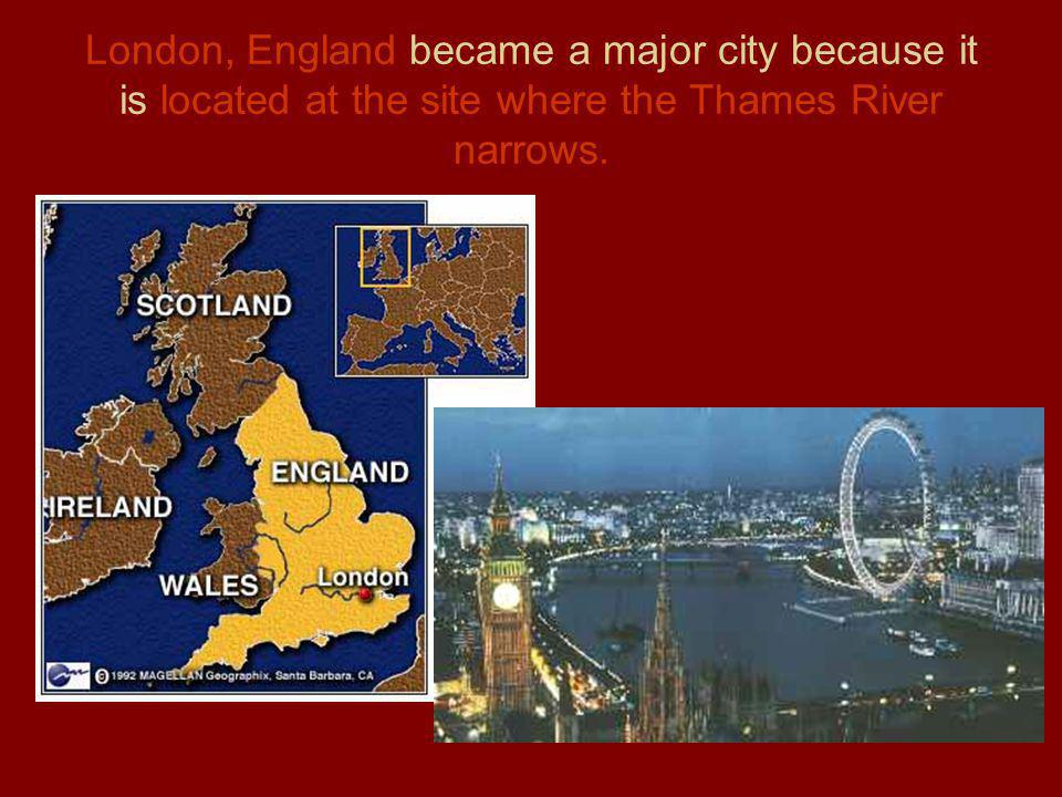 London, England became a major city because it is located at the site where the Thames River narrows.