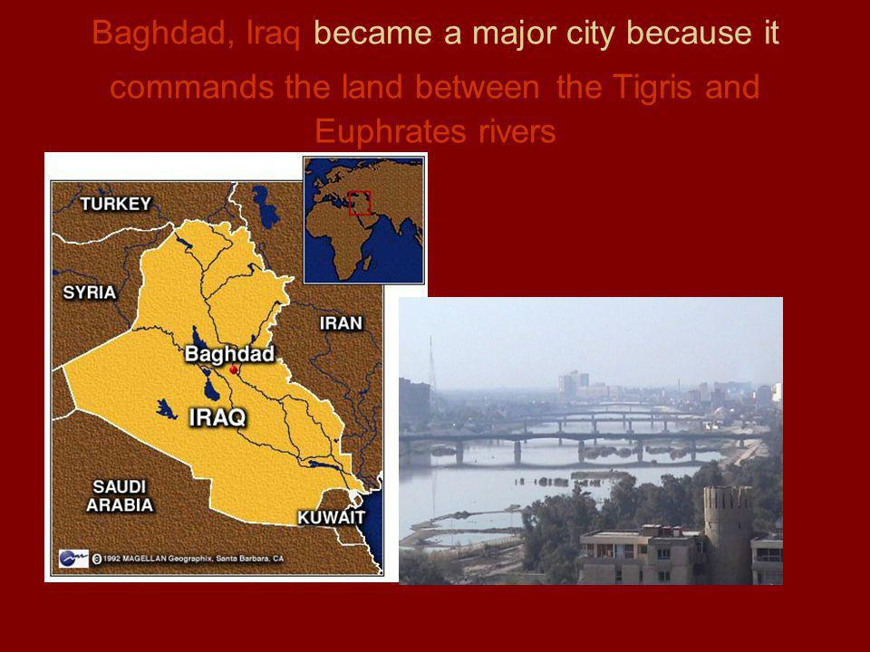 Baghdad, Iraq became a major city because it commands the land between the Tigris and Euphrates rivers