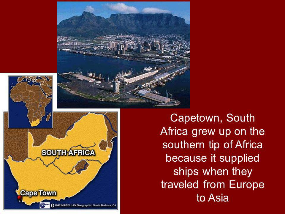 Capetown, South Africa grew up on the southern tip of Africa because it supplied ships when they traveled from Europe to Asia