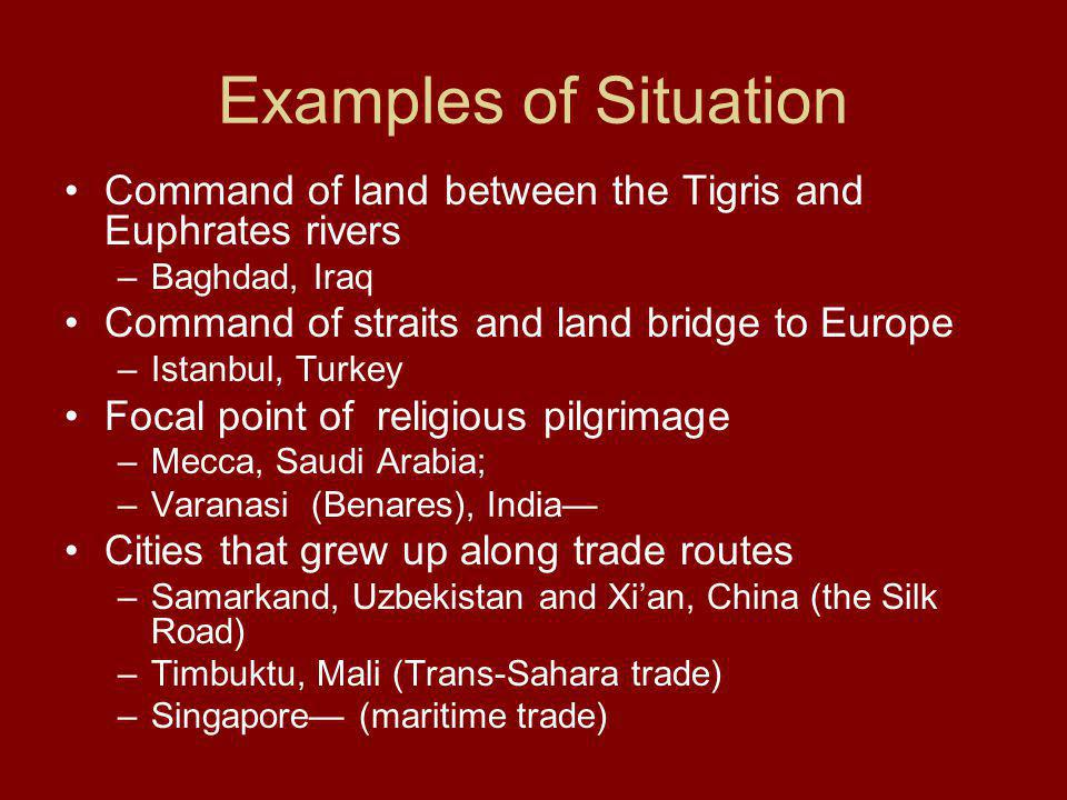 Examples of Situation Command of land between the Tigris and Euphrates rivers. Baghdad, Iraq. Command of straits and land bridge to Europe.