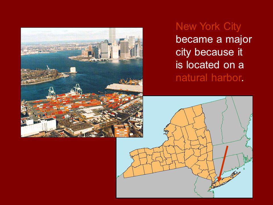New York City became a major city because it is located on a natural harbor.