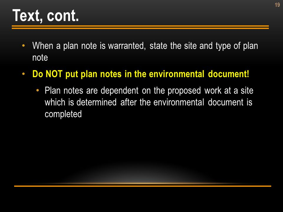 Text, cont. When a plan note is warranted, state the site and type of plan note. Do NOT put plan notes in the environmental document!