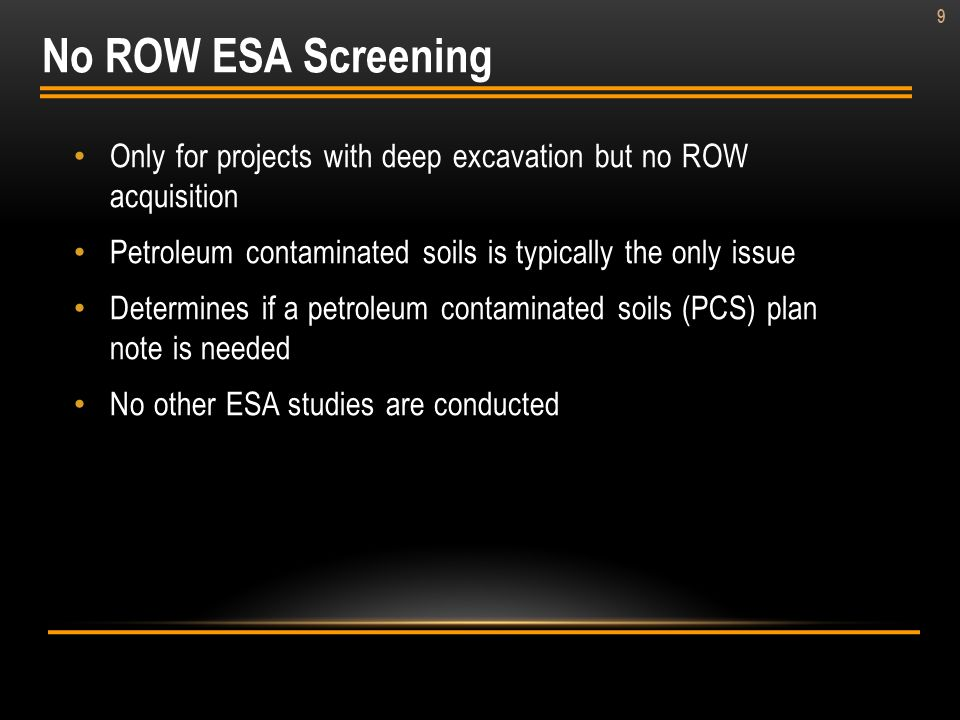 No ROW ESA Screening Only for projects with deep excavation but no ROW acquisition. Petroleum contaminated soils is typically the only issue.