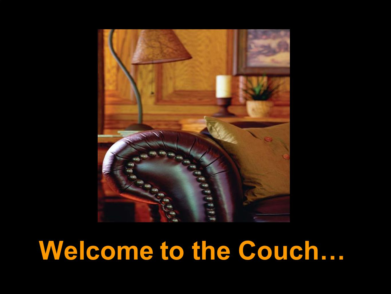 Welcome to the Couch…