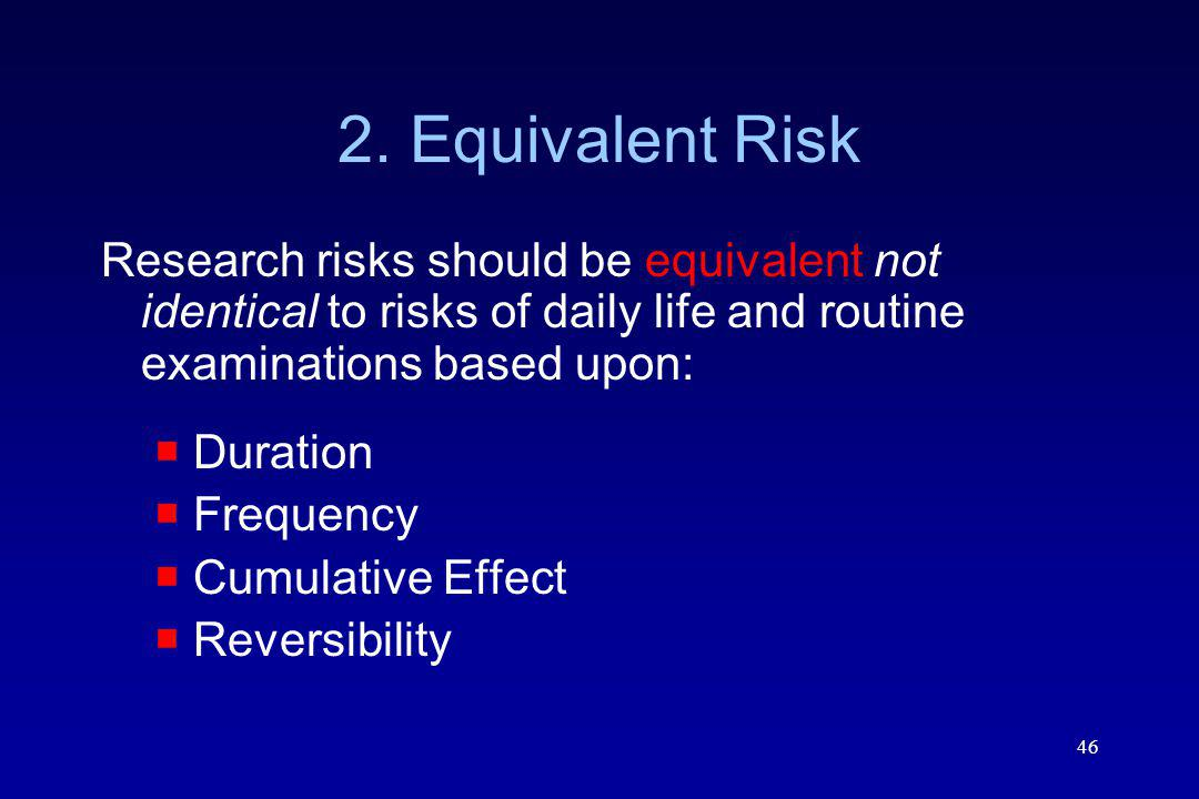 2. Equivalent Risk Research risks should be equivalent not identical to risks of daily life and routine examinations based upon: