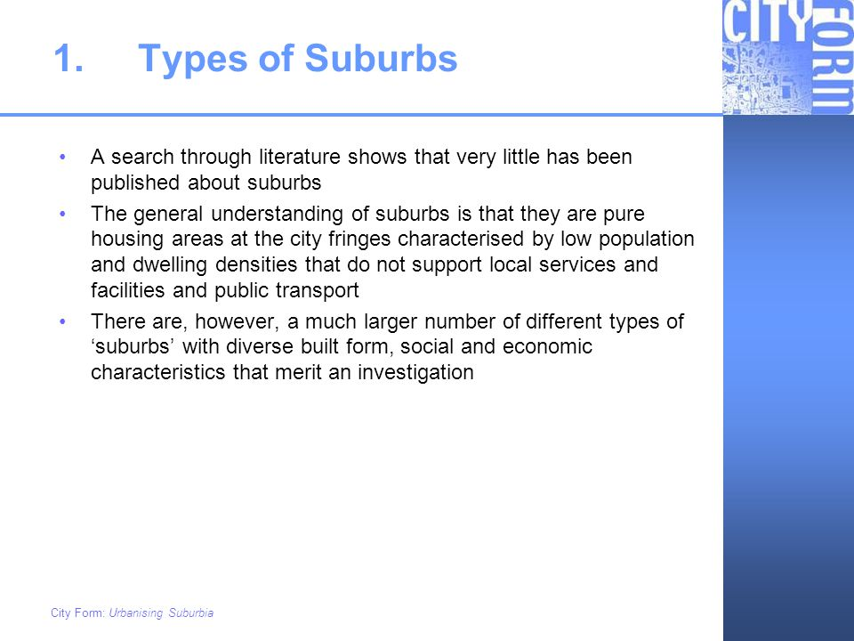 1. Types of Suburbs A search through literature shows that very little has been published about suburbs.
