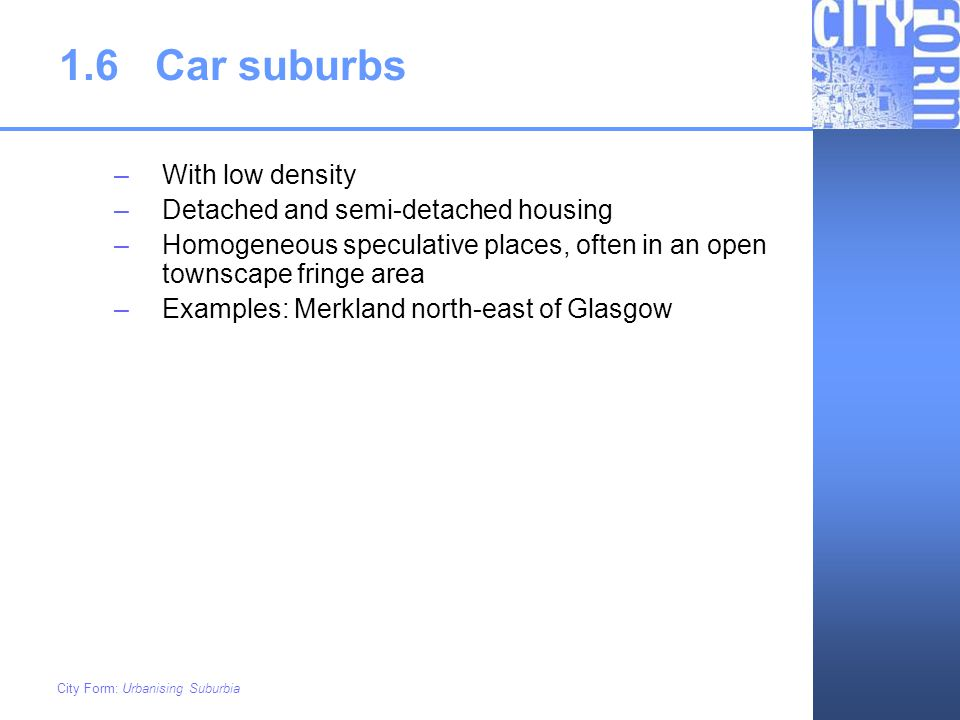 1.6 Car suburbs With low density Detached and semi-detached housing