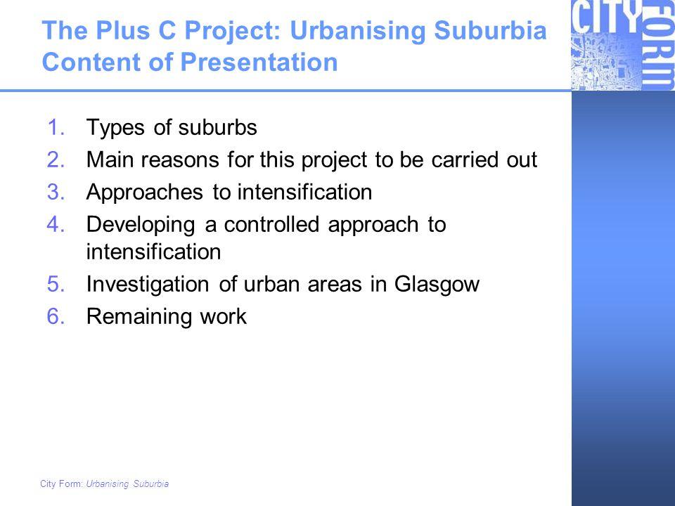 The Plus C Project: Urbanising Suburbia Content of Presentation