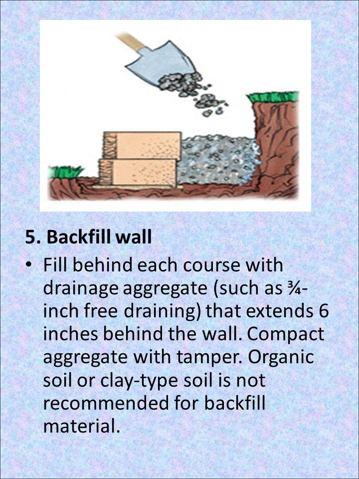 5. Backfill wall