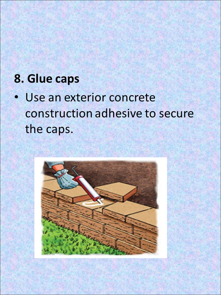 8. Glue caps Use an exterior concrete construction adhesive to secure the caps.