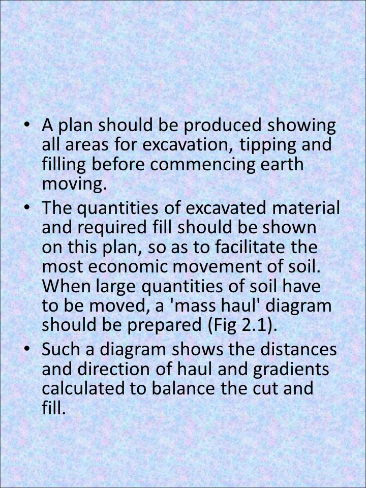 A plan should be produced showing all areas for excavation, tipping and filling before commencing earth moving.
