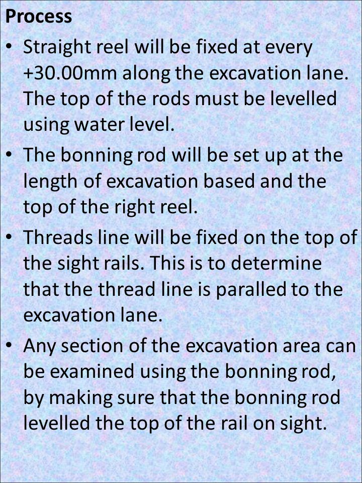 Process Straight reel will be fixed at every +30.00mm along the excavation lane. The top of the rods must be levelled using water level.