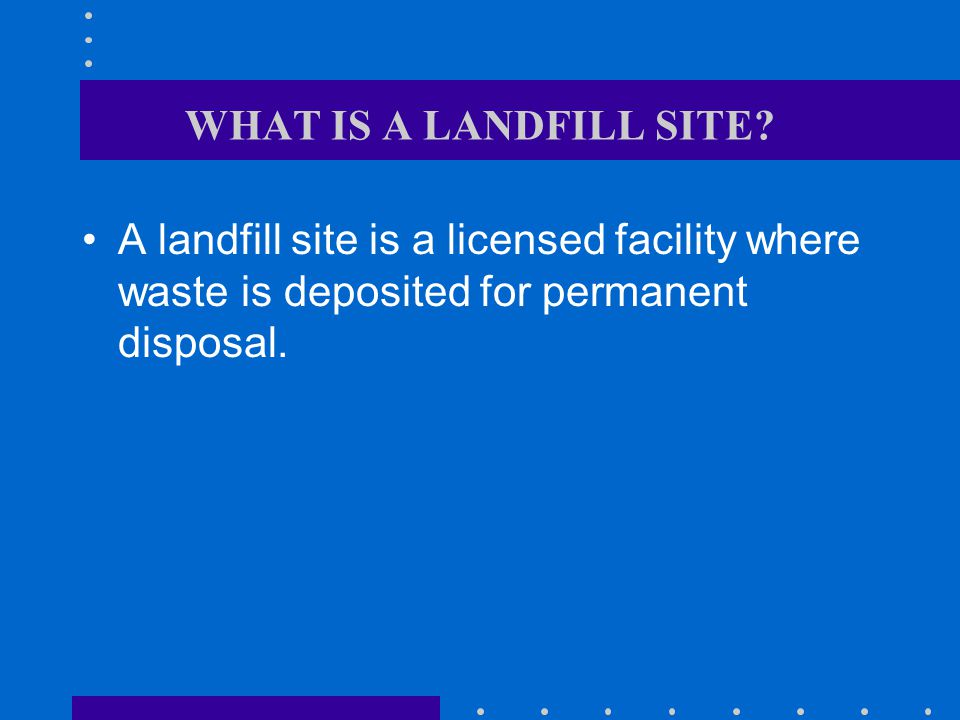 WHAT IS A LANDFILL SITE.