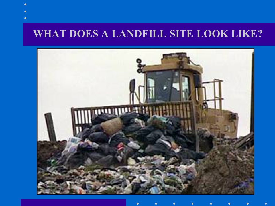 WHAT DOES A LANDFILL SITE LOOK LIKE