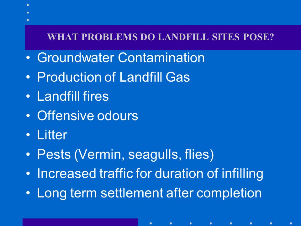 WHAT PROBLEMS DO LANDFILL SITES POSE
