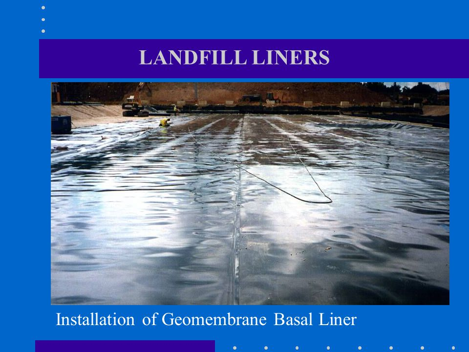 LANDFILL LINERS Installation of Geomembrane Basal Liner