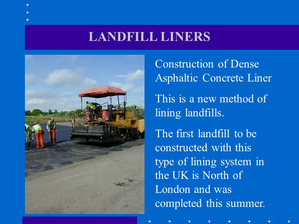 LANDFILL LINERS Construction of Dense Asphaltic Concrete Liner