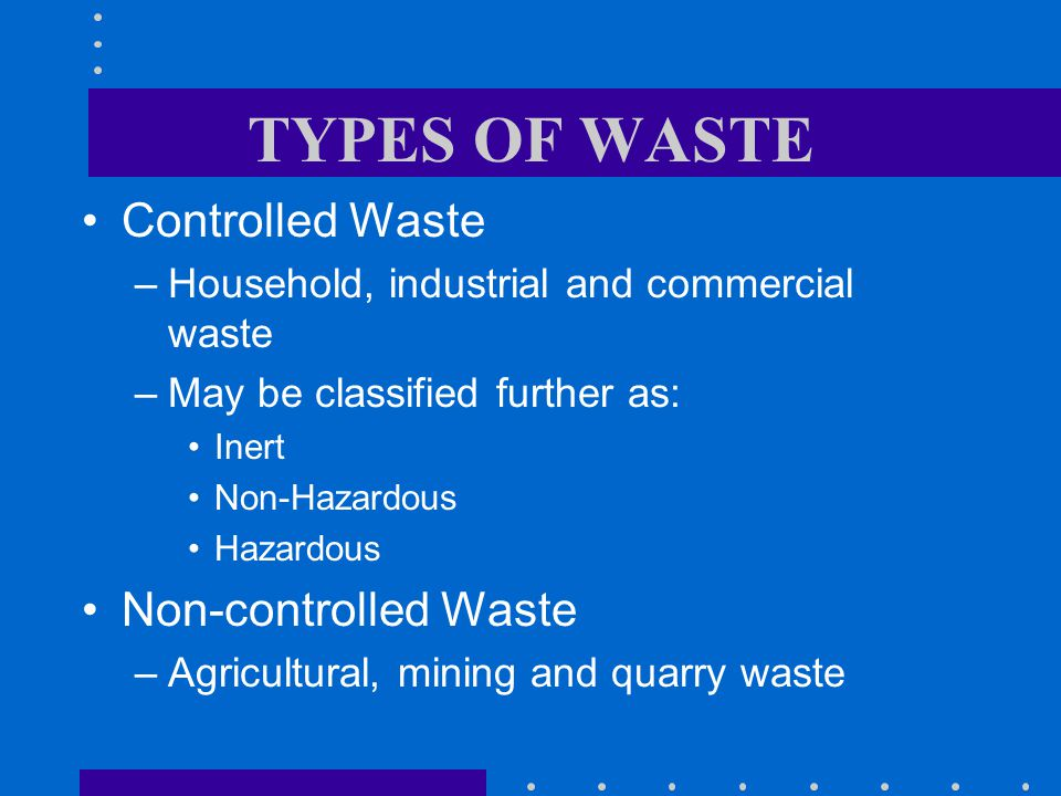 TYPES OF WASTE Controlled Waste Non-controlled Waste