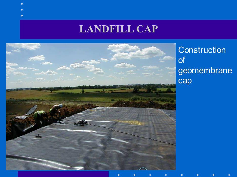LANDFILL CAP Construction of geomembrane cap