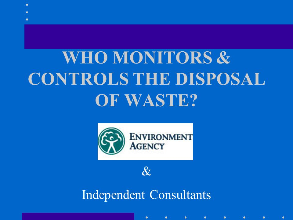 WHO MONITORS & CONTROLS THE DISPOSAL OF WASTE