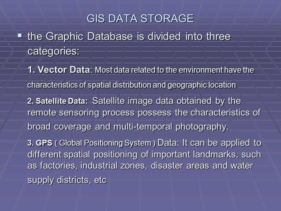 GIS DATA STORAGE the Graphic Database is divided into three categories:
