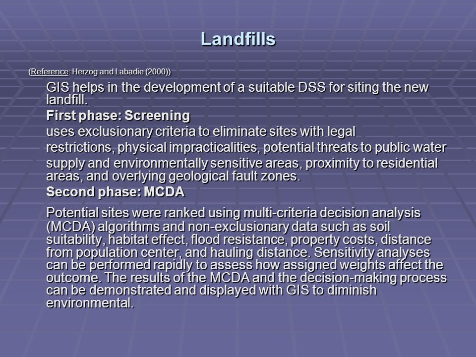 Landfills (Reference: Herzog and Labadie (2000)) GIS helps in the development of a suitable DSS for siting the new landfill.