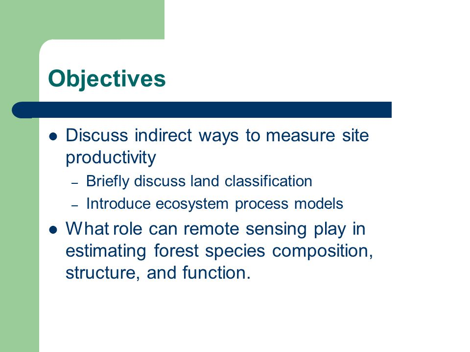 Objectives Discuss indirect ways to measure site productivity