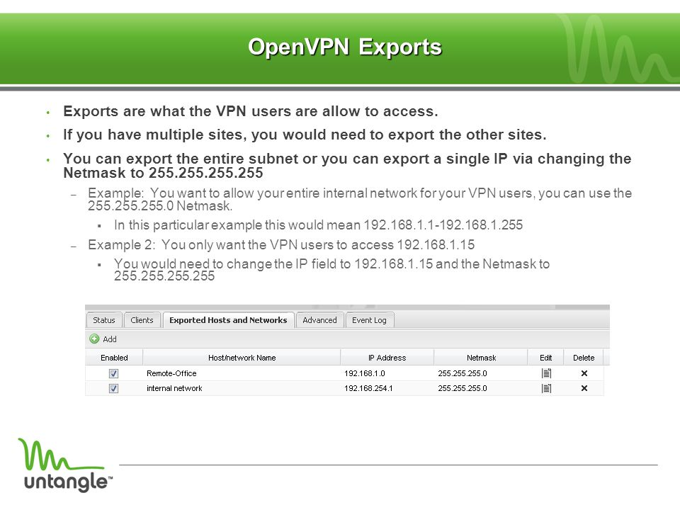 OpenVPN Exports Exports are what the VPN users are allow to access.