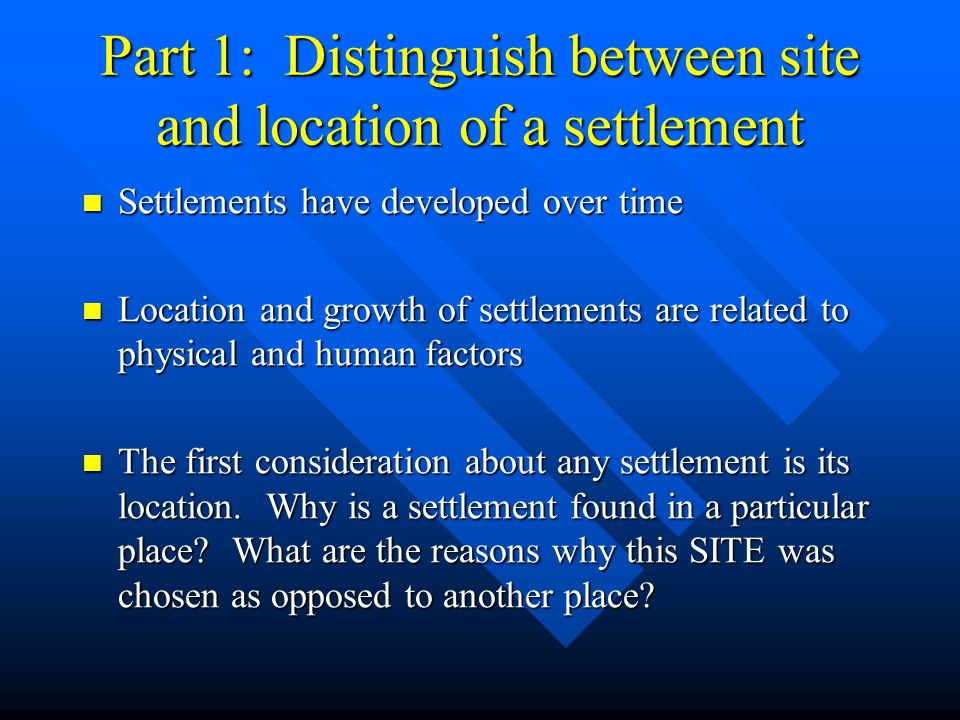 Part 1: Distinguish between site and location of a settlement