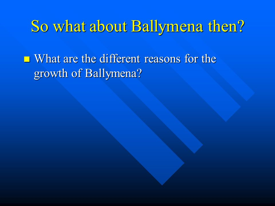 So what about Ballymena then