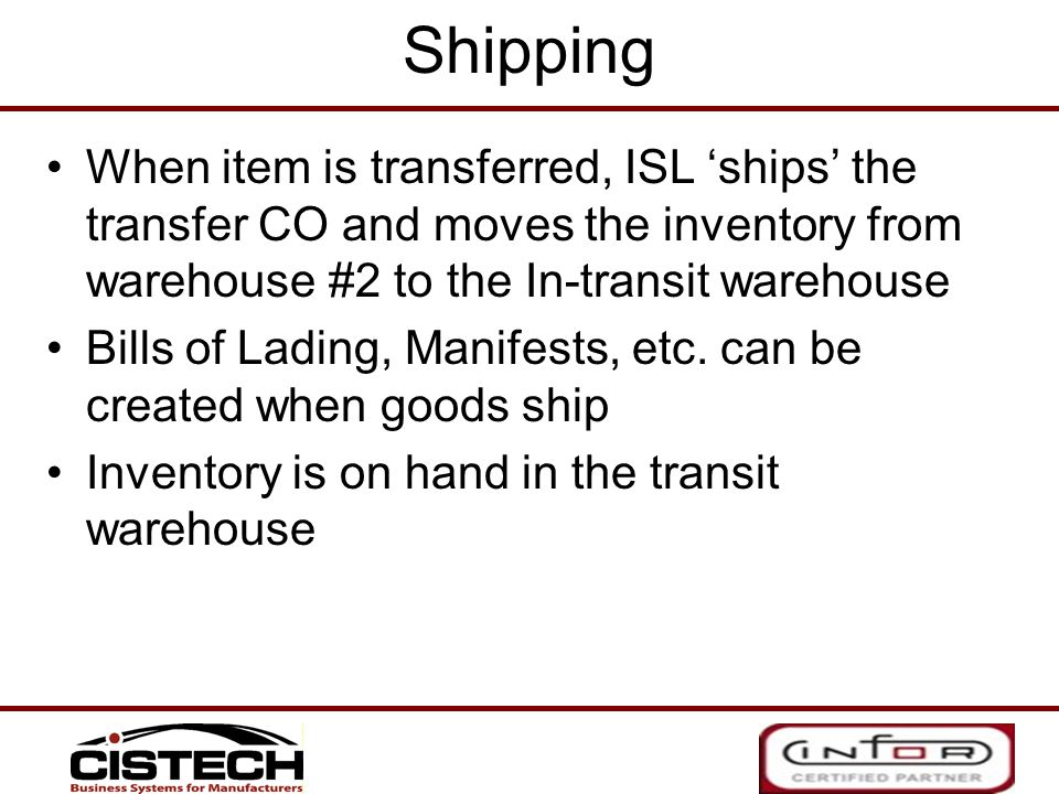 Shipping When item is transferred, ISL 'ships' the transfer CO and moves the inventory from warehouse #2 to the In-transit warehouse.