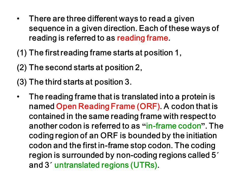 There are three different ways to read a given sequence in a given direction. Each of these ways of reading is referred to as reading frame.