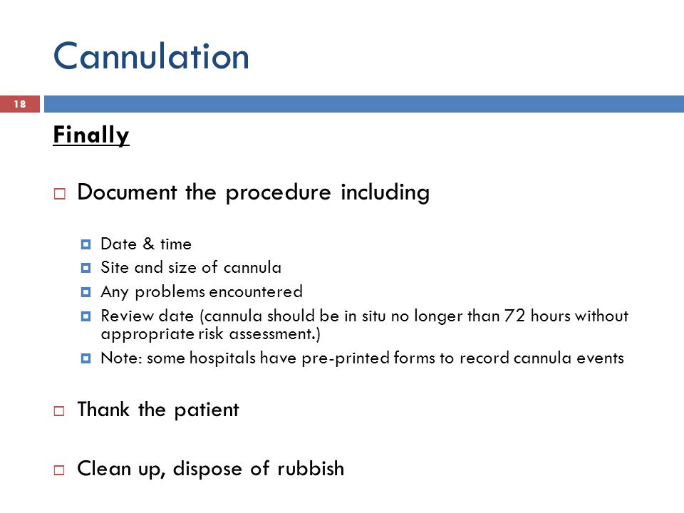 Cannulation Finally Document the procedure including Thank the patient