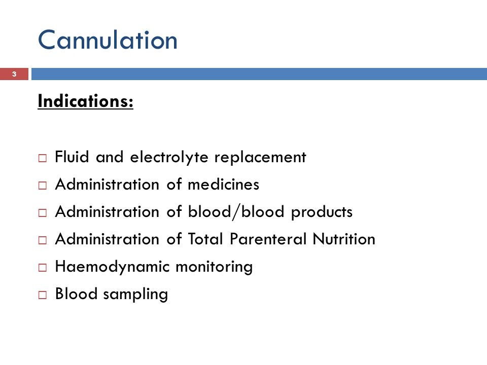 Cannulation Indications: Fluid and electrolyte replacement