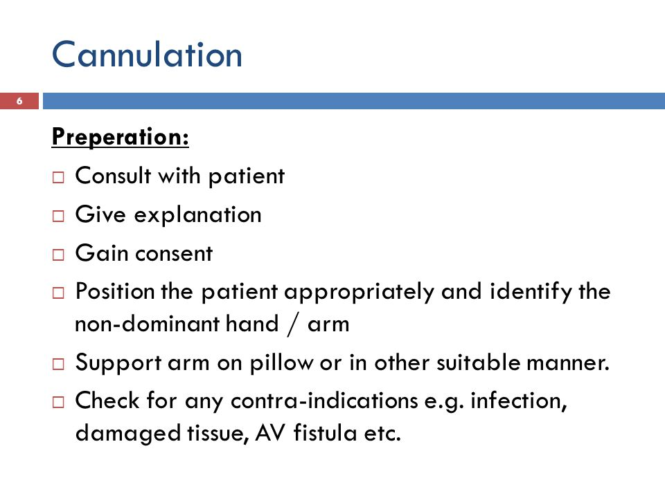 Cannulation Preperation: Consult with patient Give explanation