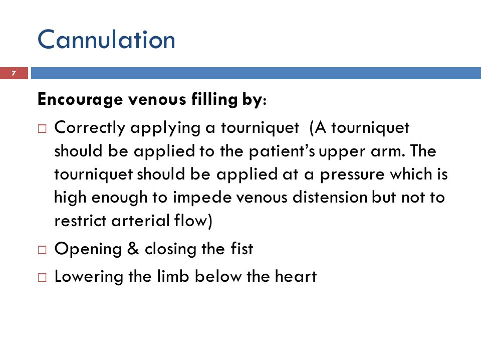 Cannulation Encourage venous filling by: