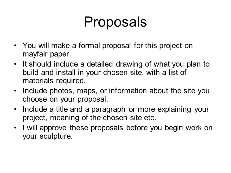 Proposals You will make a formal proposal for this project on mayfair paper.