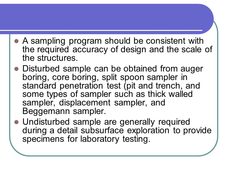 A sampling program should be consistent with the required accuracy of design and the scale of the structures.