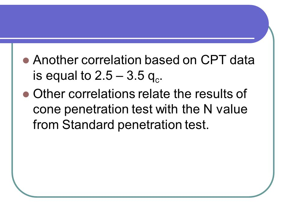 Another correlation based on CPT data is equal to 2.5 – 3.5 qc.