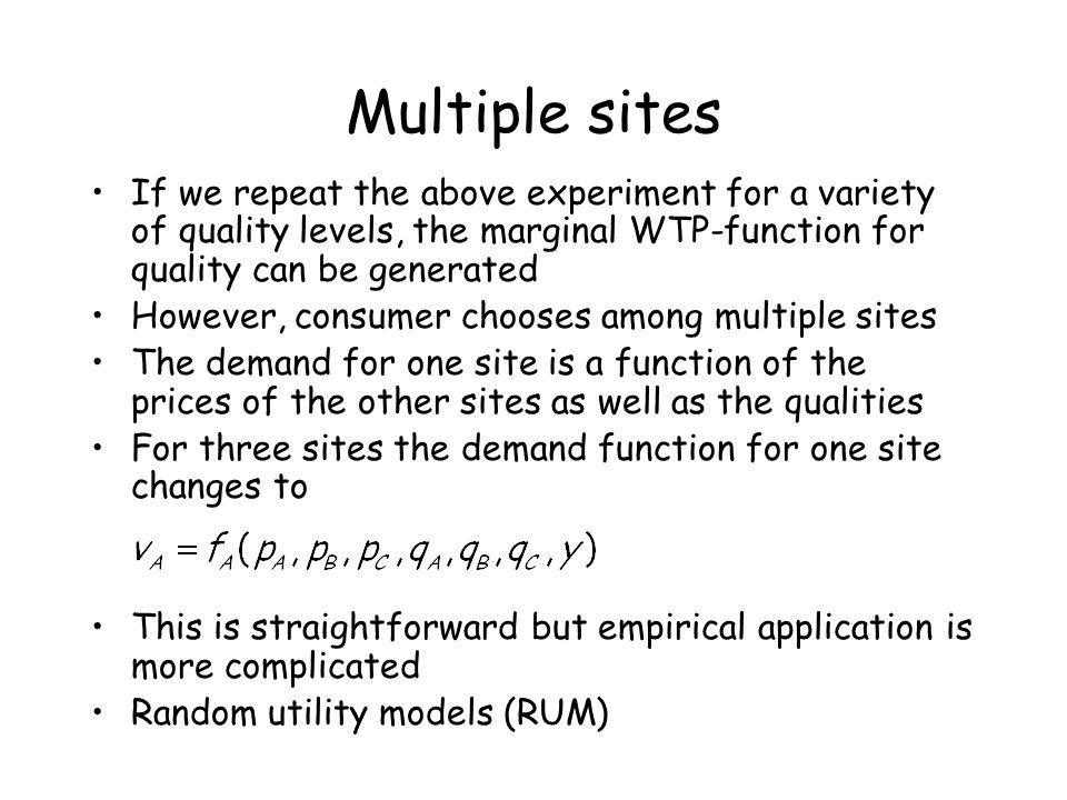 Multiple sites If we repeat the above experiment for a variety of quality levels, the marginal WTP-function for quality can be generated.