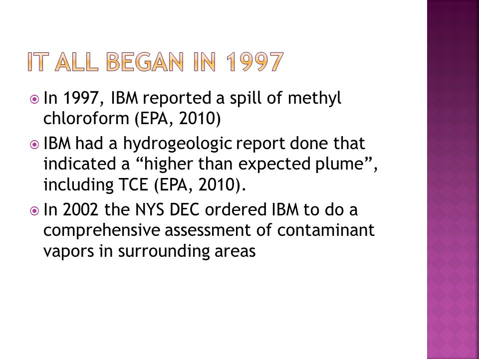 It all began in 1997 In 1997, IBM reported a spill of methyl chloroform (EPA, 2010)