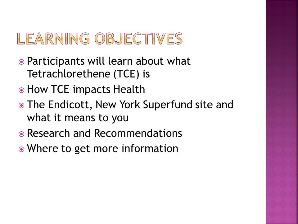 Learning Objectives Participants will learn about what Tetrachlorethene (TCE) is. How TCE impacts Health.