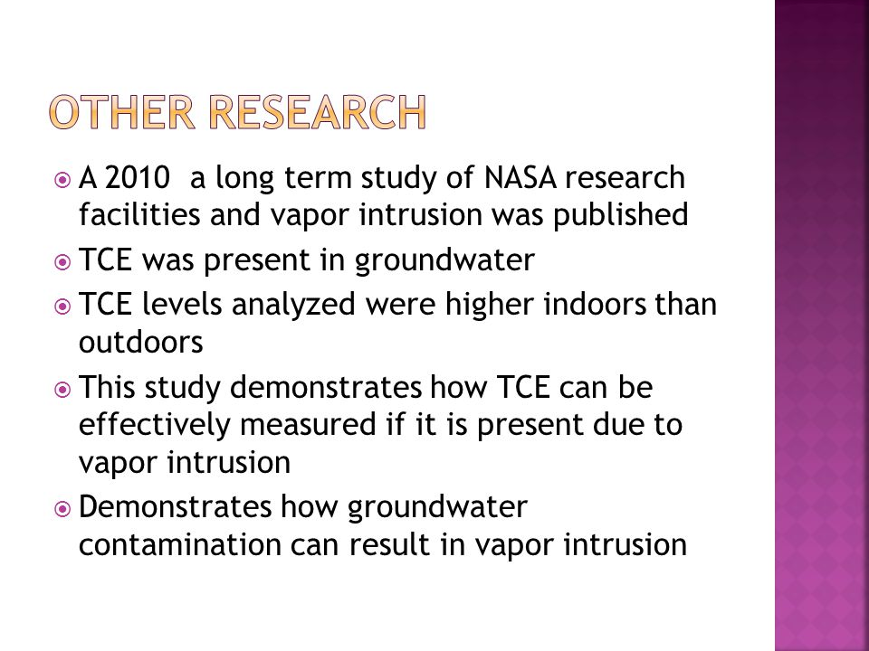 Other research A 2010 a long term study of NASA research facilities and vapor intrusion was published.