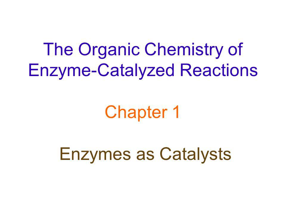 The Organic Chemistry of Enzyme-Catalyzed Reactions Chapter 1 Enzymes as Catalysts