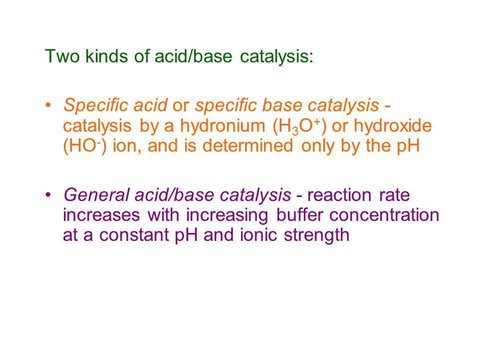 Two kinds of acid/base catalysis: