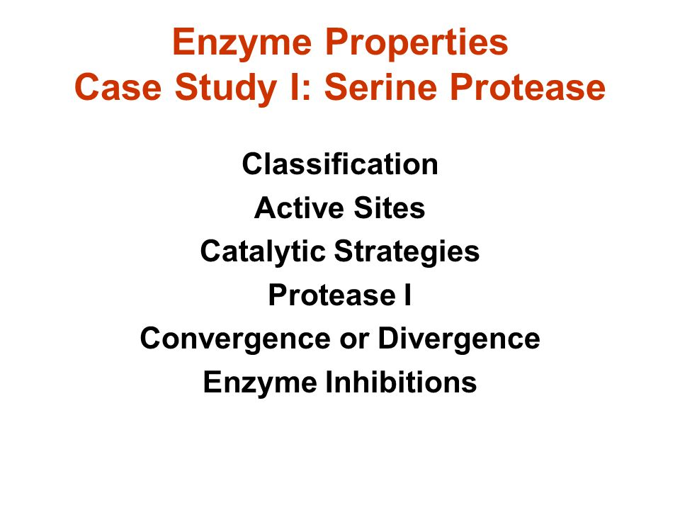 Enzyme Properties Case Study I: Serine Protease