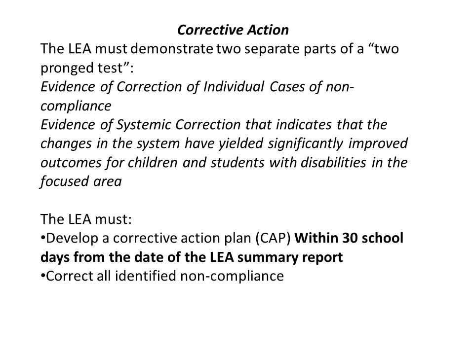 Corrective Action The LEA must demonstrate two separate parts of a two pronged test : Evidence of Correction of Individual Cases of non-compliance.
